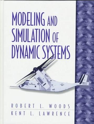 Modeling and Simulation of Dynamic Systems, by Woods 9780133373790