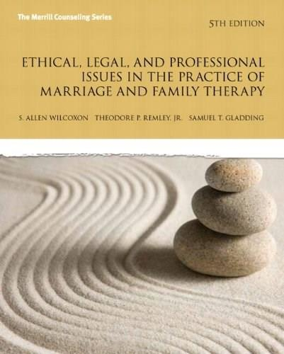 Ethical, Legal, and Professional Issues in the Practice of Marriage and Family Therapy, by Wilcoxon, 5th Updated Edition 9780133377446