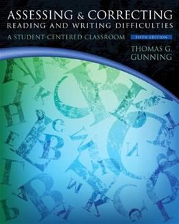 Assessing and Correcting Reading and Writing Difficulties, by Gunning, 5th Edition 5 PKG 9780133388176