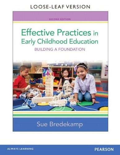 Effective Practices in Early Childhood Education: Building a Foundation, by Bredekamp, 2nd Edition 9780133388787