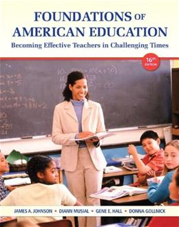 Foundations of American Education: Becoming Effective Teachers in Challenging Times, by Johnson, 16th Edition 16 PKG 9780133389111