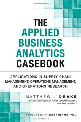 Applied Business Analytics Casebook: Applications in Supply Chain Management, Operations..., by Drake 9780133407365