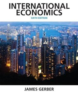 International Economics, by Gerber, 6th Edition 6 PKG 9780133407938