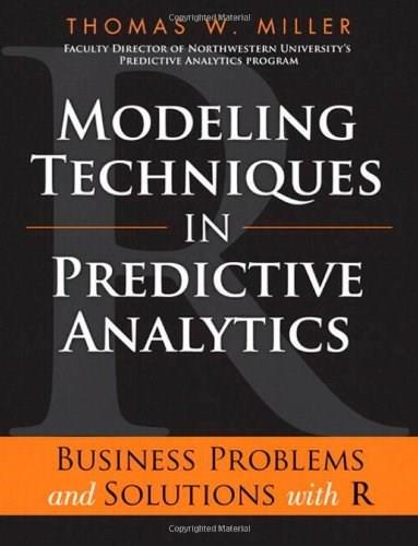 Modeling Techniques in Predictive Analytics: Business Problems and Solutions with R, by Miller 9780133412932
