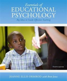 Essentials of Educational Psychology: Big Ideas to Guide Effective Teaching, by Ormond, 4th Edition 9780133416466