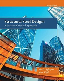 Structural Steel Design: A Practice-Oriented Approach, by Aghayere, 2nd Edition 9780133418828