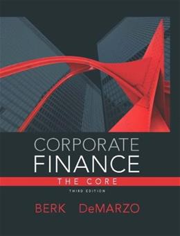 Corporate Finance: The Core, by Berk, 3rd Edition 3 PKG 9780133424133