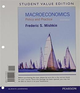 Macroeconomics: Policy and Practice, by Mishkin, 2nd Student Value Edition 9780133424416