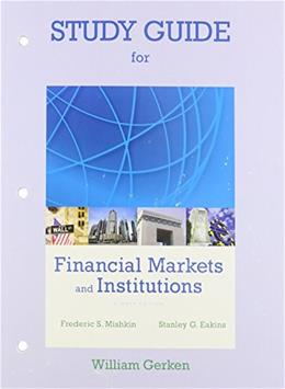 Financial Markets and Institutions, by Mishkin, 8th Edition, Study Guide 9780133427073