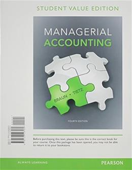 Managerial Accounting, by Braun, 4th Student Value Edition 9780133428469