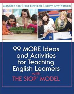 99 MORE Ideas and Activities for Teaching English Learners with the SIOP Model, by Vogt 9780133431063