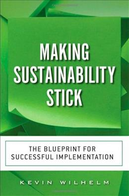 Making Sustainability Stick: The Blueprint for Successful Implementation, by Wilhelm 9780133445572