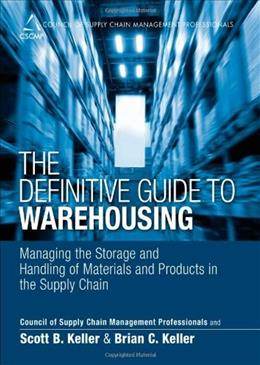 Definitive Guide to Warehousing: Managing the Storage and Handling of Materials and Products in the Supply Chain, by Keller 9780133448900