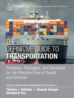 The Definitive Guide to Transportation: Principles, Strategies, and Decisions for the Effective Flow of Goods and Services (Council of Supply Chain Management Professionals) 1 9780133449099