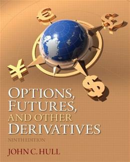 Options, Futures, and Other Derivatives, by Hull, 9th Edition 9780133456318