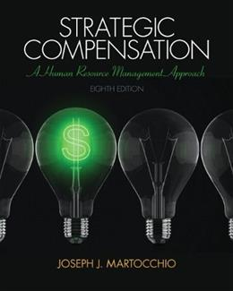 Strategic Compensation: A Human Resource Management Approach (8th Edition) 9780133457100