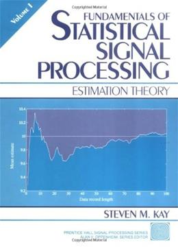Fundamentals of Statistical Signal Processing, by Kay, Volume I: Estimation Theory 9780133457117
