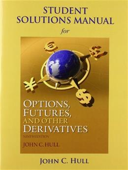 Options, Futures, and Other Derivatives, by Hull, Solutions Manual 9780133457414