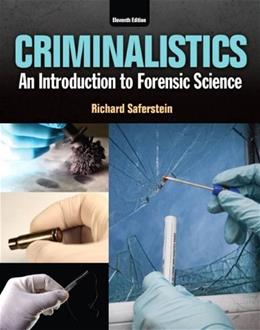 Criminalistics: An Introduction to Forensic Science, by Saferstein, 11th Edition 9780133458824