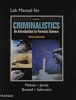 Criminalistics: An Introduction to Forensic Science, by Saferstein, 11th Edition, Lab Manual 9780133458893