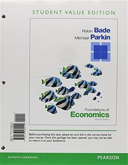Foundations of Economics, by Bade, 7th Edition 9780133462449