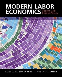 Modern Labor Economics: Theory and Public Policy (International Student Edition) 12 9780133462784