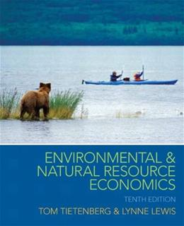 Environmental and Natural Resource Economics (The Pearson Series in Economics) 10 9780133479690