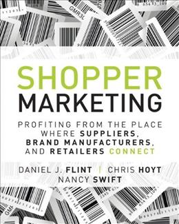 Shopper Marketing: Profiting from the Place Where Suppliers, Brand Manufacturers, and Retailers Connect, by Flint 9780133481426