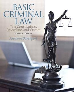 Basic Criminal Law: The Constitution, Procedure, and Crimes (4th Edition) 9780133484816