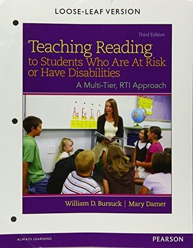 Teaching Reading to Students Who Are At Risk or Have Disabilities, by Bursuck, 3rd Edition 9780133488470