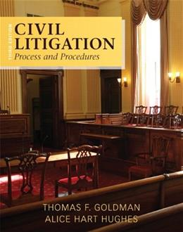 Civil Litigation: Process and Procedures, by Goldman, 3rd Edition 9780133493863