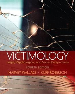 Victimology: Legal, Psychological, and Social Perspectives, by Wallace, 4th Edition 9780133495522