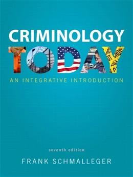Criminology Today: An Integrative Introduction, by Schmalleger, 7th Edition 9780133495539