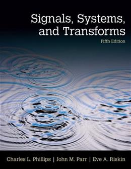 Signals, Systems, and Transforms, by Phillips, 5th Edition 9780133506471