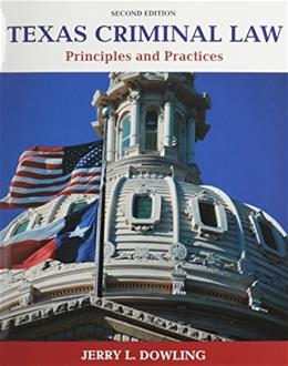 Texas Criminal Law: Principles and Practices, by Dowling, 2nd Edition 9780133512571