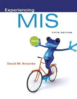 Experiencing MIS, by Kroenke, 5th Edition 9780133517040