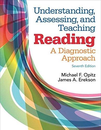 Understanding, Assessing, and Teaching Reading: A Diagnostic Approach, by Opitz, 7th Edition 9780133520989