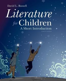 Literature for Children: A Short Introduction, by Russell, 8th Edition 9780133522266