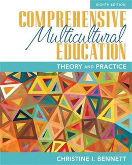 Comprehensive Multicultural Education: Theory and Practice, by Bennett, 8th Edition 9780133522297