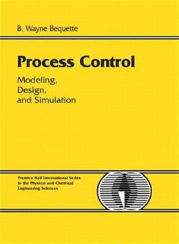 Process Control: Modeling, Design and Simulation, by Bequette 9780133536409