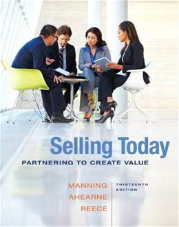 Selling Today: Partnering to Create Value, by Manning, 13th Edition 9780133543384