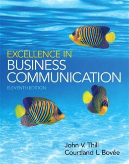 Excellence in Business Communication, by Thill, 11th Edition 9780133544176