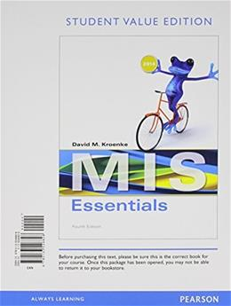 MIS Essentials, by Kroenke, 4th Student Value Edition 9780133546828