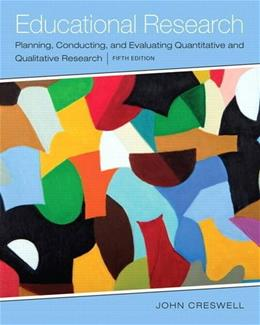 Educational Research: Planning, Conducting, and Evaluating Quantitative and Qualitative Research, by Creswell, 5th Edition 9780133549584