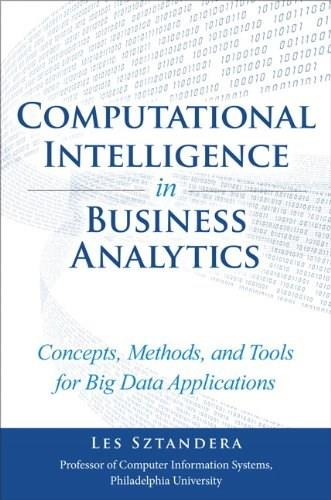 Computational Intelligence in Business Analytics: Concepts, Methods, and Tools for Big Data Applications, by Sztandera 9780133552089