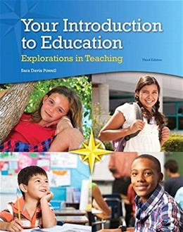 Your Introduction to Education: Explorations in Teaching, by Powell, 3rd Edition 9780133563283