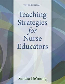 Teaching Strategies for Nurse Educators, by DeYoung, 3rd Edition 9780133565232