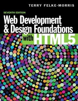 Web Development and Design Foundations with HTML5, by Felke-Morris, 7th Edition 7 PKG 9780133571783