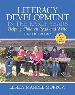 Literacy Development in the Early Years: Helping Children Read and Write, by Morrow, 8th Edition 9780133574296