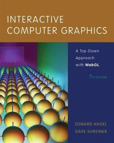 Interactive Computer Graphics: A Top-Down Approach with WebGL (7th Edition) 9780133574845